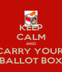 KEEP CALM AND CARRY YOUR  BALLOT BOX - Personalised Poster A4 size
