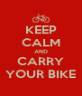 KEEP CALM AND CARRY YOUR BIKE - Personalised Poster A4 size