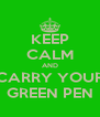 KEEP CALM AND CARRY YOUR GREEN PEN - Personalised Poster A4 size