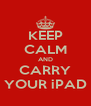 KEEP CALM AND CARRY YOUR iPAD - Personalised Poster A4 size