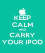 KEEP CALM AND CARRY YOUR IPOD - Personalised Poster A4 size