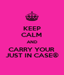 KEEP CALM AND CARRY YOUR JUST IN CASE® - Personalised Poster A4 size
