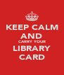 KEEP CALM AND CARRY YOUR LIBRARY CARD - Personalised Poster A4 size