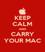 KEEP CALM AND CARRY YOUR MAC - Personalised Poster A4 size