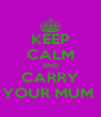 KEEP CALM AND CARRY YOUR MUM  - Personalised Poster A4 size