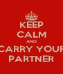 KEEP CALM AND CARRY YOUR PARTNER - Personalised Poster A4 size