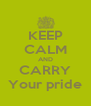 KEEP CALM AND CARRY Your pride - Personalised Poster A4 size