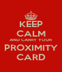 KEEP CALM AND CARRY YOUR PROXIMITY CARD - Personalised Poster A4 size