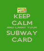KEEP CALM AND CARRY YOUR SUBWAY CARD - Personalised Poster A4 size