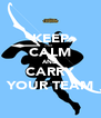 KEEP CALM AND CARRY YOUR TEAM - Personalised Poster A4 size