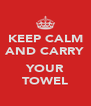 KEEP CALM AND CARRY  YOUR TOWEL - Personalised Poster A4 size