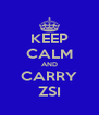 KEEP CALM AND CARRY ZSI - Personalised Poster A4 size