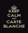 KEEP CALM AND CARTE BLANCHE - Personalised Poster A4 size