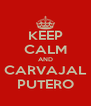 KEEP CALM AND CARVAJAL PUTERO - Personalised Poster A4 size