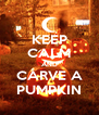 KEEP CALM AND CARVE A PUMPKIN - Personalised Poster A4 size
