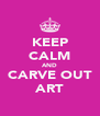 KEEP CALM AND CARVE OUT ART - Personalised Poster A4 size