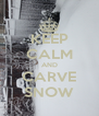 KEEP CALM AND CARVE SNOW - Personalised Poster A4 size