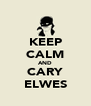 KEEP CALM AND CARY ELWES - Personalised Poster A4 size