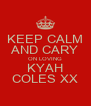 KEEP CALM AND CARY ON LOVING KYAH COLES XX - Personalised Poster A4 size