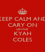 KEEP CALM AND CARY ON LOVING KYAH COLES - Personalised Poster A4 size