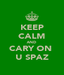 KEEP CALM AND CARY ON  U SPAZ - Personalised Poster A4 size