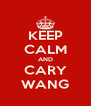 KEEP CALM AND CARY WANG - Personalised Poster A4 size