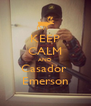 KEEP CALM AND Casador  Emerson - Personalised Poster A4 size