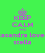 KEEP CALM AND casandra loves stella - Personalised Poster A4 size