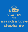 KEEP CALM AND casandra loves stephanie - Personalised Poster A4 size
