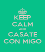 KEEP CALM AND CASATE CON MIGO - Personalised Poster A4 size