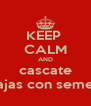 KEEP  CALM AND cascate pajas con semen - Personalised Poster A4 size