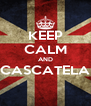 KEEP CALM AND CASCATELA  - Personalised Poster A4 size