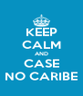 KEEP CALM AND CASE NO CARIBE - Personalised Poster A4 size