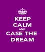KEEP CALM AND CASE THE  DREAM - Personalised Poster A4 size