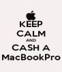 KEEP CALM AND CASH A MacBookPro - Personalised Poster A4 size