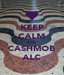 KEEP CALM AND CASHMOB ALC - Personalised Poster A4 size
