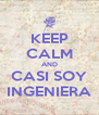 KEEP CALM AND CASI SOY INGENIERA - Personalised Poster A4 size