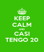 KEEP CALM AND CASI TENGO 20 - Personalised Poster A4 size