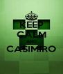 KEEP CALM AND CASIMIRO  - Personalised Poster A4 size