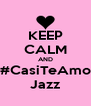 KEEP CALM AND #CasiTeAmo Jazz - Personalised Poster A4 size