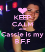 KEEP CALM AND Cassie is my B.F.F - Personalised Poster A4 size