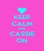 KEEP CALM AND CASSIE ON - Personalised Poster A4 size