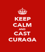 KEEP CALM AND CAST CURAGA - Personalised Poster A4 size