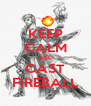 KEEP CALM AND CAST FIREBALL - Personalised Poster A4 size