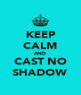 KEEP CALM AND CAST NO SHADOW - Personalised Poster A4 size