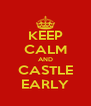 KEEP CALM AND CASTLE EARLY - Personalised Poster A4 size