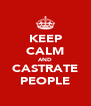 KEEP CALM AND CASTRATE PEOPLE - Personalised Poster A4 size