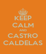 KEEP CALM AND CASTRO CALDELAS - Personalised Poster A4 size