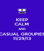 KEEP CALM AND CASUAL GROUPIES 11/29/13 - Personalised Poster A4 size