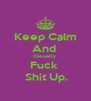 Keep Calm And  Casually  Fuck   Shit Up. - Personalised Poster A4 size